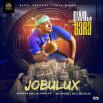 Jobulux – Owo Mi Gara