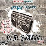 MIXTAPE: Dj Blazee - Old School Mix (Think About It)