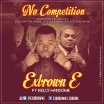Exbrown feat Kelly hansome – No competition