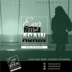 Kosbee Davids – Ever Meet Again ft. Bukzy (prod by ShawBiT)