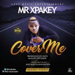 VIDEO & AUDIO: Mr Xpakey - Cover Me