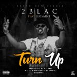 2Blac – Turn Up Ft. Leo Saint
