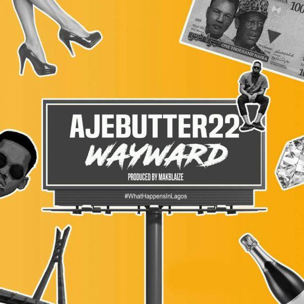 Ajebutter22-–-Wayward Audio Music Recent Posts Singles