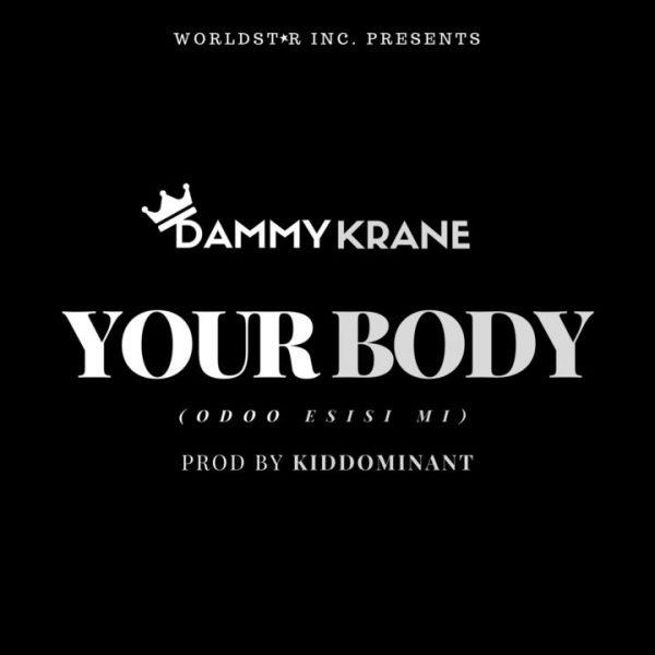 Dammy-Krane-–-Your-Body-Odoo-Esisi-Mi Audio Music Recent Posts Singles