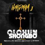 Hardarm J - Olohun Shongbo (Prod. by Tee Que)