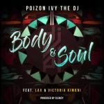 Poizon Ivy The DJ ft. L.A.X & Victoria Kimani – Body & Soul