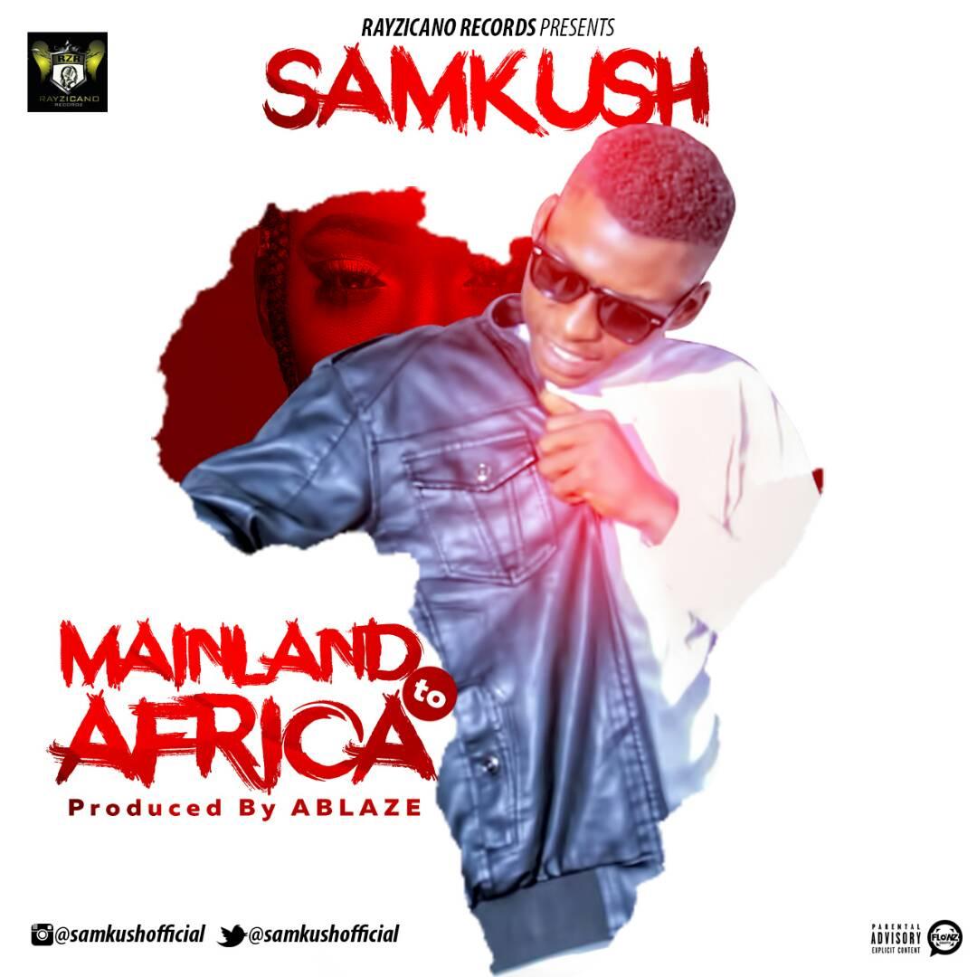 Sam-Kush-Mainland-To-Africa Audio Music Recent Posts Singles