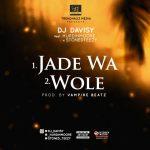 DJ Davisy – Jade Wa + Wole Ft. Hurdihmoore & Stonedteezy