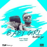 Elesh-Jnr – Baby Girl (Prod By Geezie)
