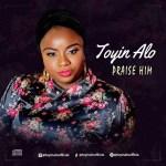 VIDEO & AUDIO: Toyin Alo - Praise Him