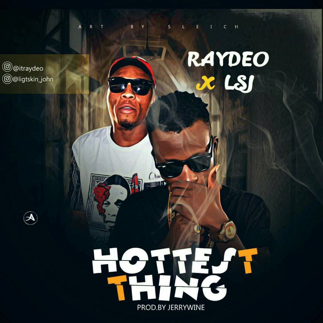 Raydeo Ft LSJ - Hottest Thing