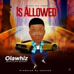 Olawhiz – Is Allowed (Prod. By Zeetune)