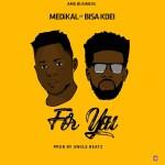 Medikal – For You ft. Bisa Kdei