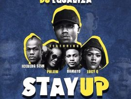 DJ Equaliza - Stay Up Ft. Iceberg Slim, Damayo, Phlow X Lucy Q