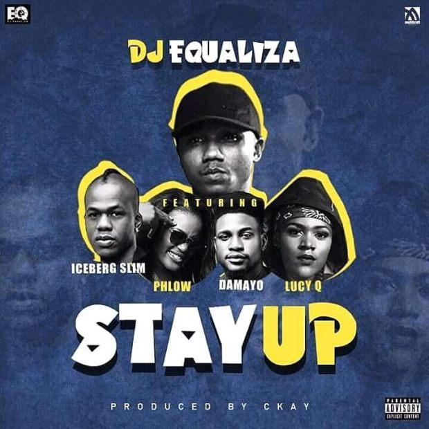 DJ Equaliza - Stay Up Ft. Iceberg Slim, Damayo, Phlow X Lucy Q