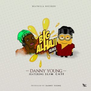 Danny Young Ft Slimcase – Big Alhaji (Remix)