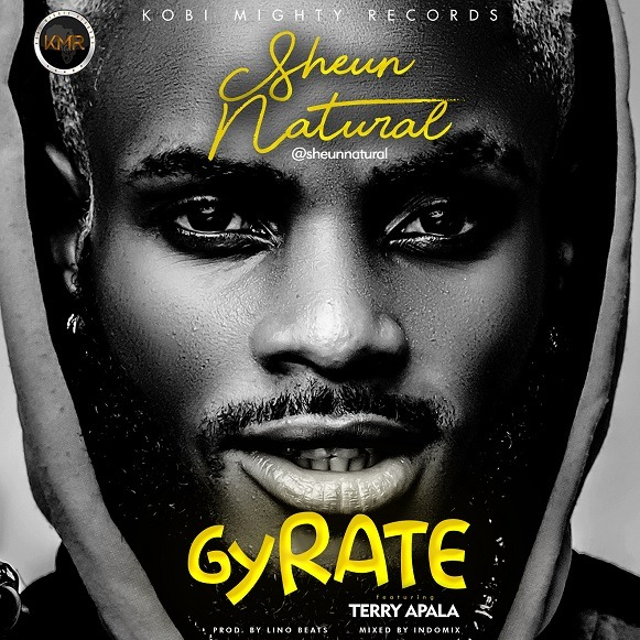 Sheun Natural ft. Terry Apala - Gyrate