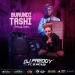VIDEO: DJ Preddy – Burundi Tashi ft. Slimcase