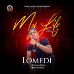 Lomedi – My Life (Prod. by Scobs Production)