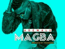 Adewale - Magba (Prod. By Young John)
