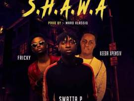 Swatta P – S.H.A.W.A ft Keeda Xpensiv X Fricky