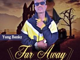 Yung Bankz - Far Away