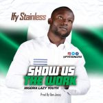 Ify Stainless – Show Us The Work (Prod. by Ben Jossy)