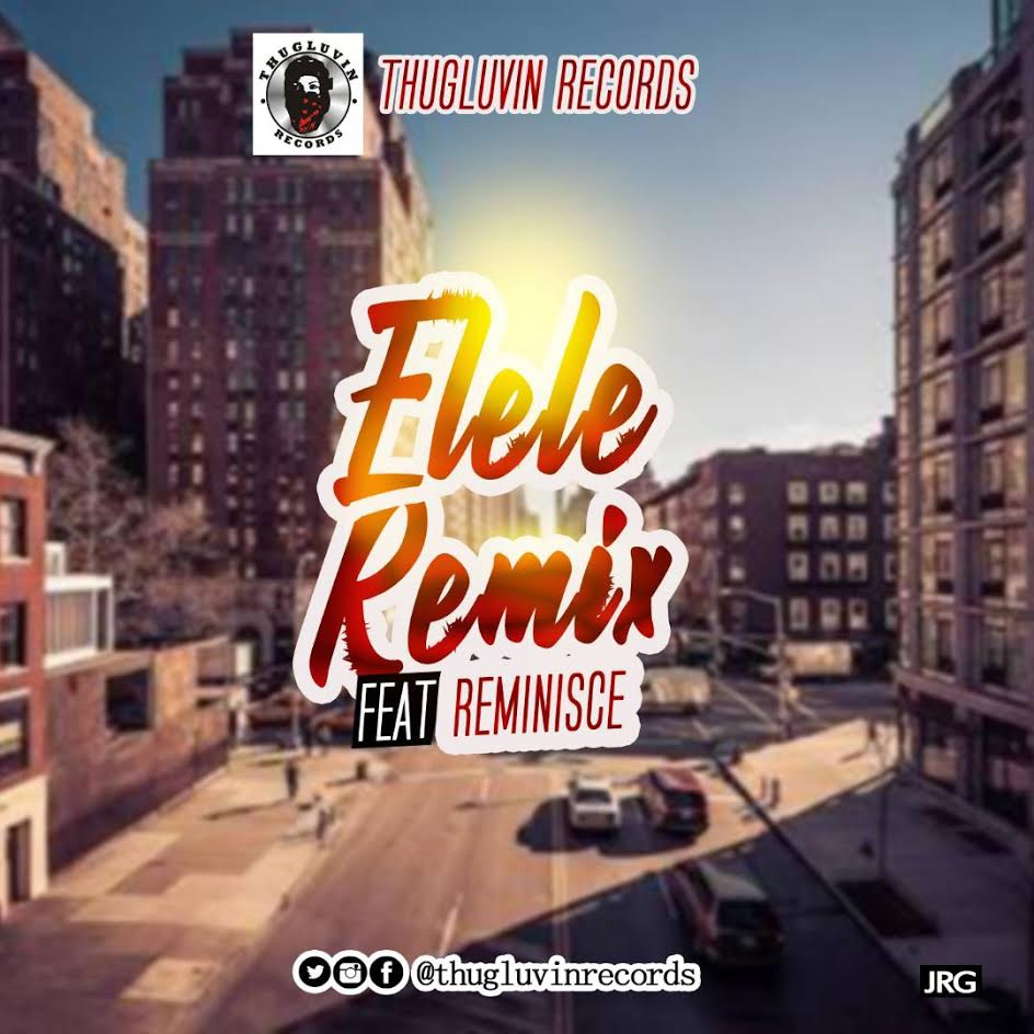 Thugluvin-Records-ft-Reminsce-Elele-Remix Audio Music Recent Posts