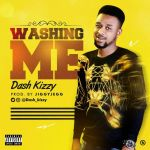Dash kizzy – Washing Me | Aruba Gyration