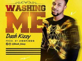 Dash kizzy – Washing Me