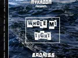 Badniss - Whole Me Tight