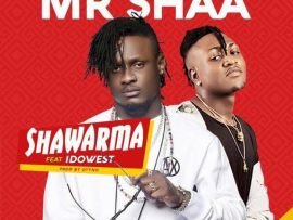 Mr Shaa Ft. Idowest - Shawarma