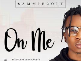 Sammiecolt - On Me (Prod. Bandookeyz)