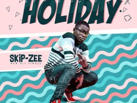 Skip-Zee - Holiday (Prod. by Rhynobeatz)