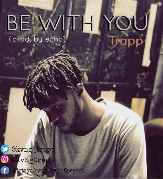 Trapp – Be With You (Prod. By Echo)
