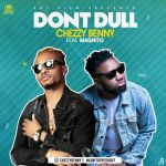 Chezzy Benny Ft. Magnito – Don't Dull