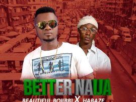 Beautiful Boi (BB) X Habaze - Better Naija