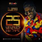 MIXTAPE: DJ Spaxx – 25 Degrees Mixtape (Vol. 1)