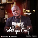 Flow-P – Wetin You Carry