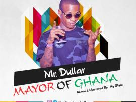 Mr Dullar – Mayor Of Ghana