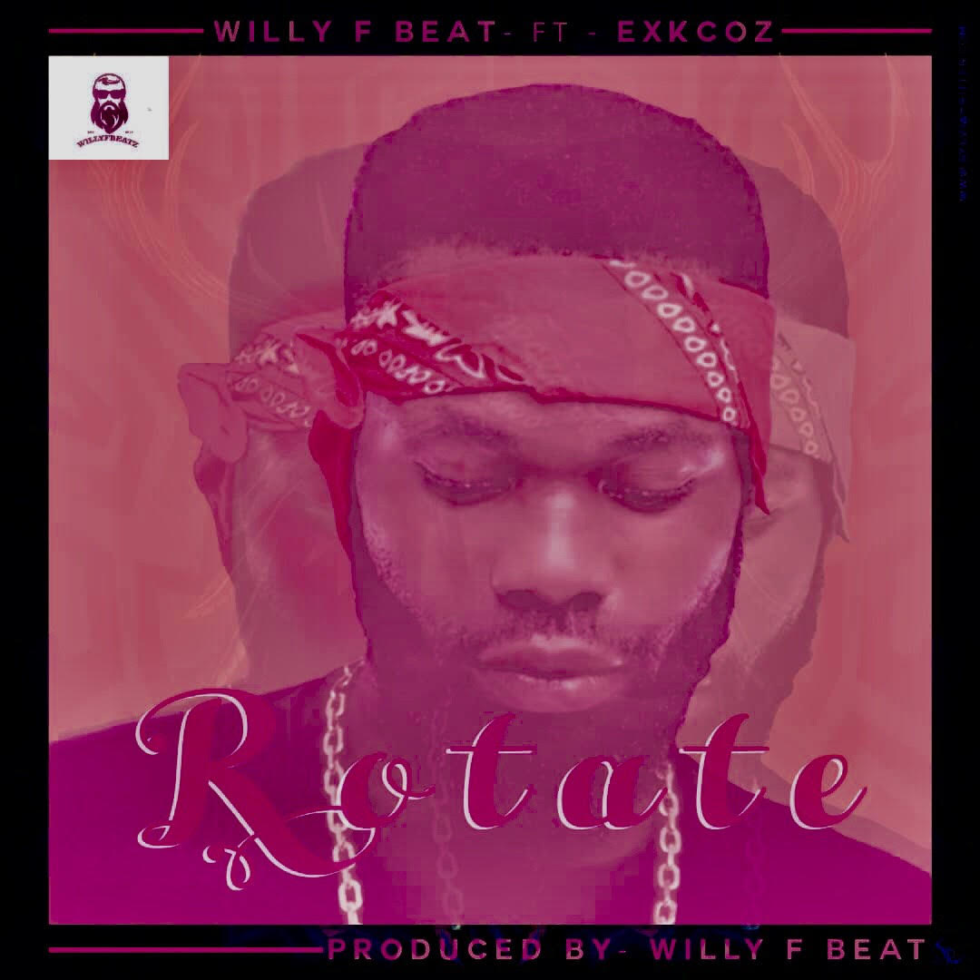 Willy-F-Beat-Ft.-Exkcoz-Rotate Audio Music Recent Posts