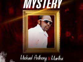 Micheal Anthony Ft. Martha – Mystery (Prod. By JosBugs)