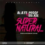 Alaye-Proof-X-Bolade-Supernatural Music Recent Posts