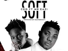 CDQ ft. MR Eazi - Soft