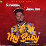 Bantu Marshal ft Original Beatz – My Baby