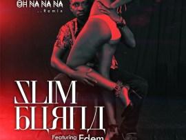 Slim Burna - Oh Na Na Na Remix Ft. Edem
