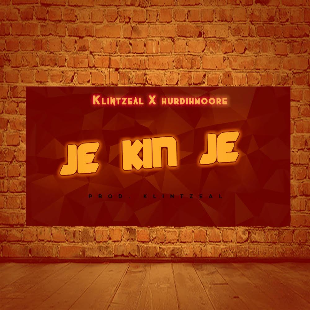 Klint-Zeal-X-Hurdihmoore-–-Je-Kin-Je Audio Music Recent Posts