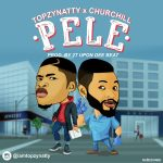 Topzy Natty ft Churchill – Pele (Prod by 2TBoiz)