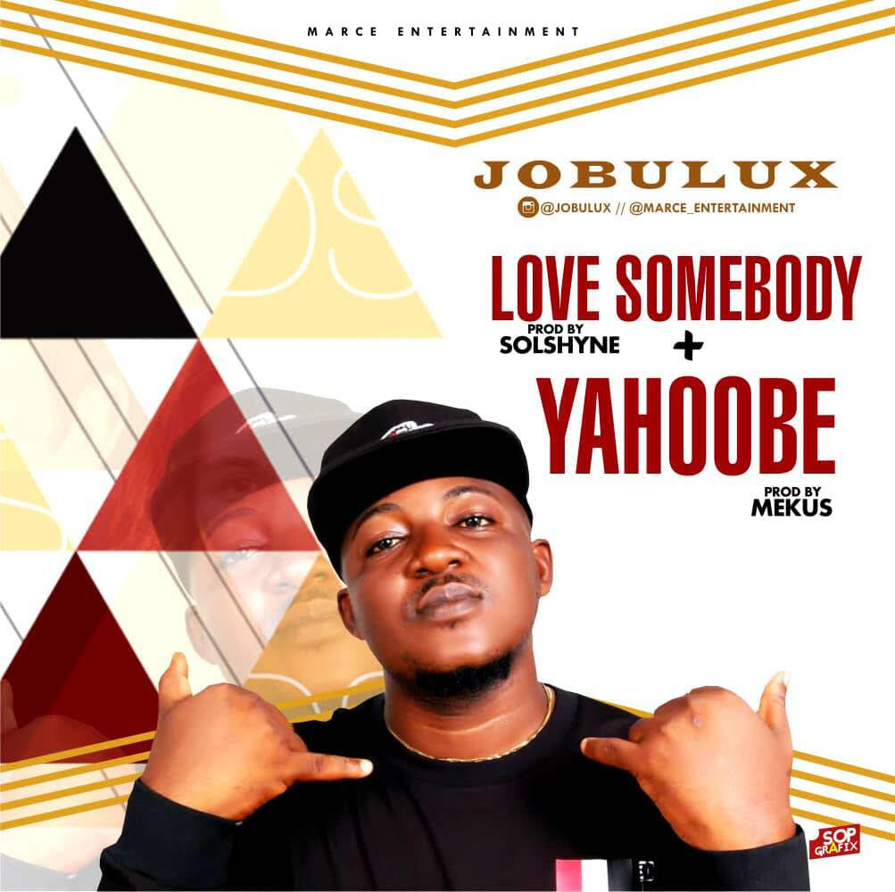 Jobulux-Yahoobe-Love-Somebody Audio Music Recent Posts
