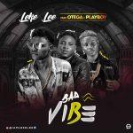 Leke Lee – Bad Vibe ft. Otega x Playboi